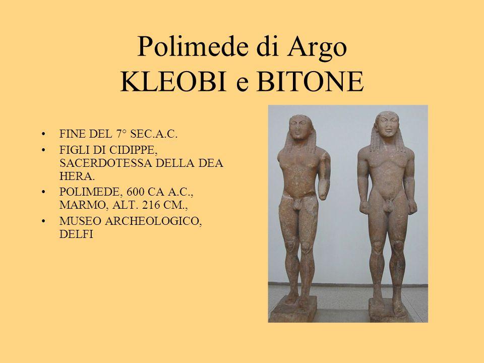Polimede di Argo KLEOBI e BITONE FINE DEL 7° SEC.A.C. FIGLI DI CIDIPPE, SACERDOTESSA DELLA DEA HERA. POLIMEDE, 600 CA A.C., MARMO, ALT. 216 CM., MUSEO