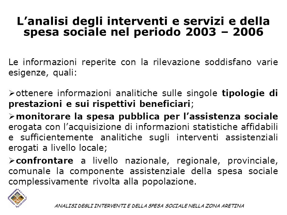 Lanalisi degli interventi e servizi e della spesa sociale nel periodo 2003 – 2006 Le informazioni reperite con la rilevazione soddisfano varie esigenz