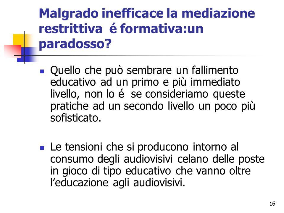16 Malgrado inefficace la mediazione restrittiva é formativa:un paradosso? Quello che può sembrare un fallimento educativo ad un primo e più immediato