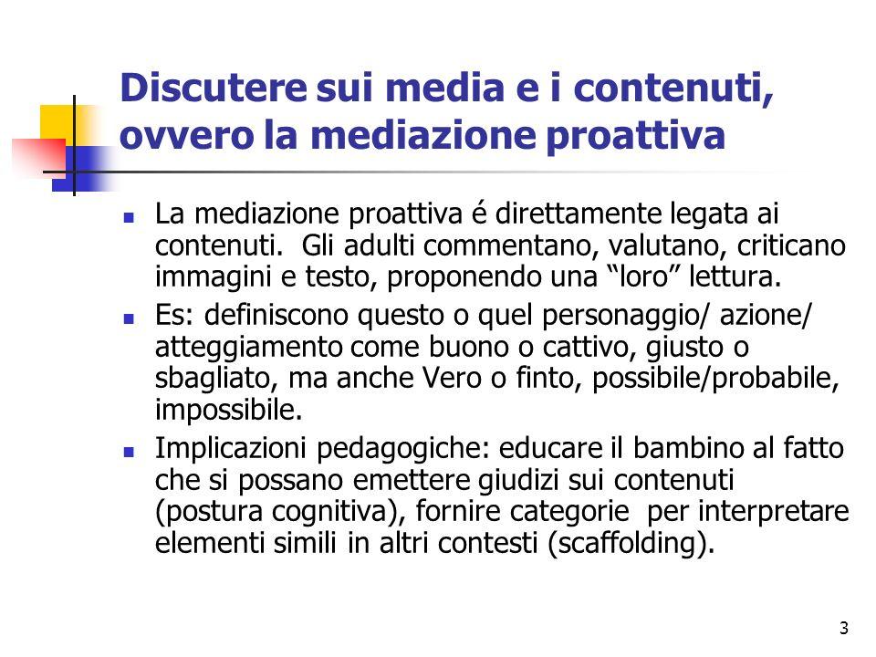 3 Discutere sui media e i contenuti, ovvero la mediazione proattiva La mediazione proattiva é direttamente legata ai contenuti. Gli adulti commentano,