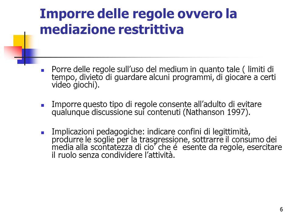 6 Imporre delle regole ovvero la mediazione restrittiva Porre delle regole sulluso del medium in quanto tale ( limiti di tempo, divieto di guardare al