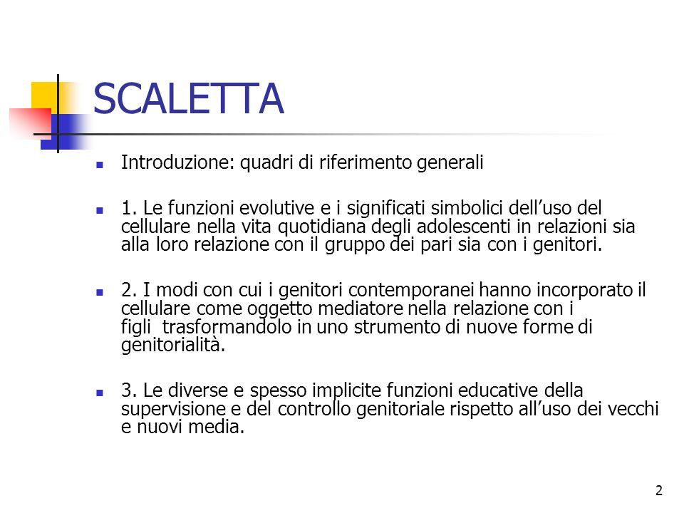 2 SCALETTA Introduzione: quadri di riferimento generali 1. Le funzioni evolutive e i significati simbolici delluso del cellulare nella vita quotidiana