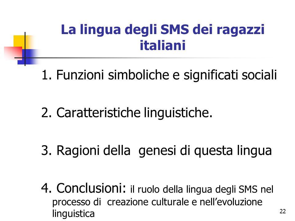 22 La lingua degli SMS dei ragazzi italiani 1. Funzioni simboliche e significati sociali 2. Caratteristiche linguistiche. 3. Ragioni della genesi di q