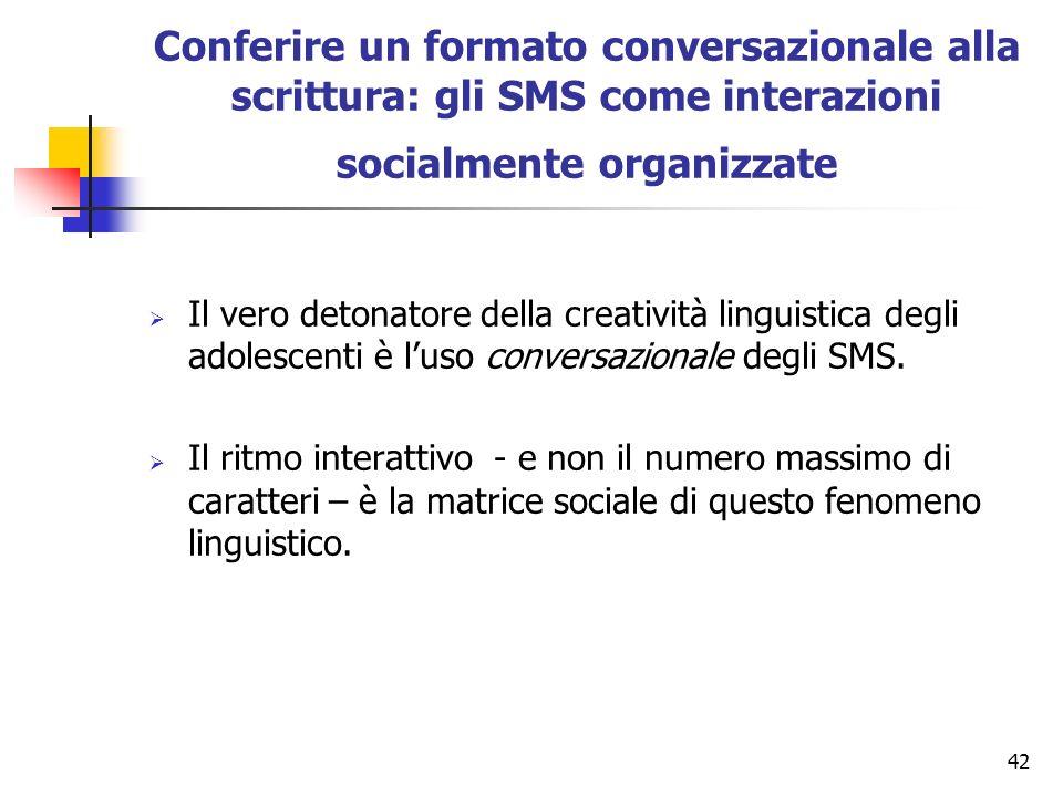 42 Conferire un formato conversazionale alla scrittura: gli SMS come interazioni socialmente organizzate Il vero detonatore della creatività linguisti