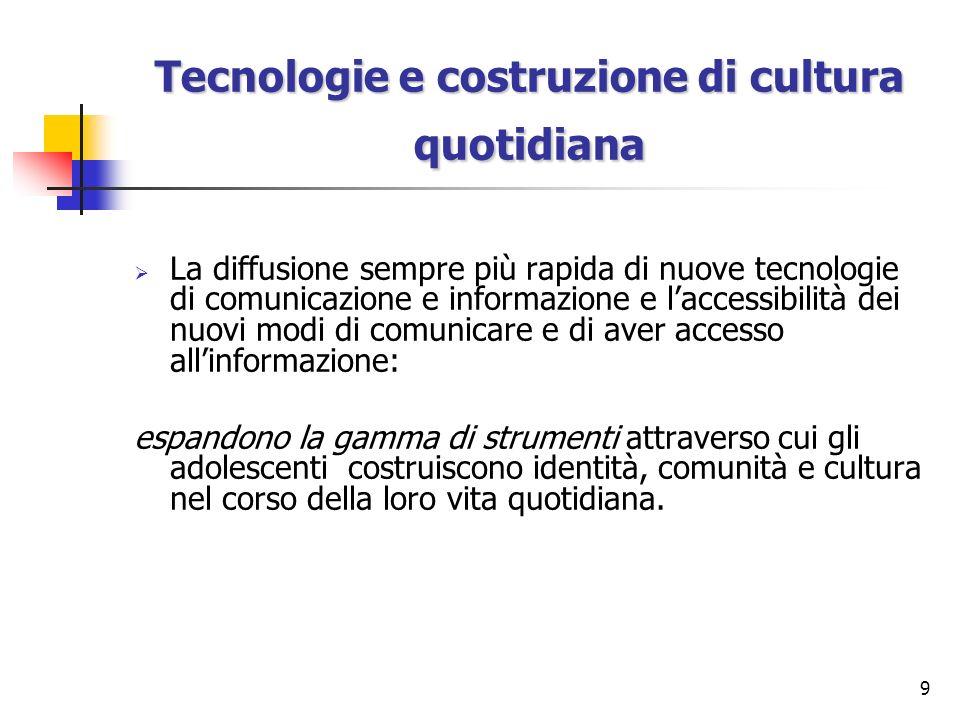 9 Tecnologie e costruzione di cultura quotidiana La diffusione sempre più rapida di nuove tecnologie di comunicazione e informazione e laccessibilità