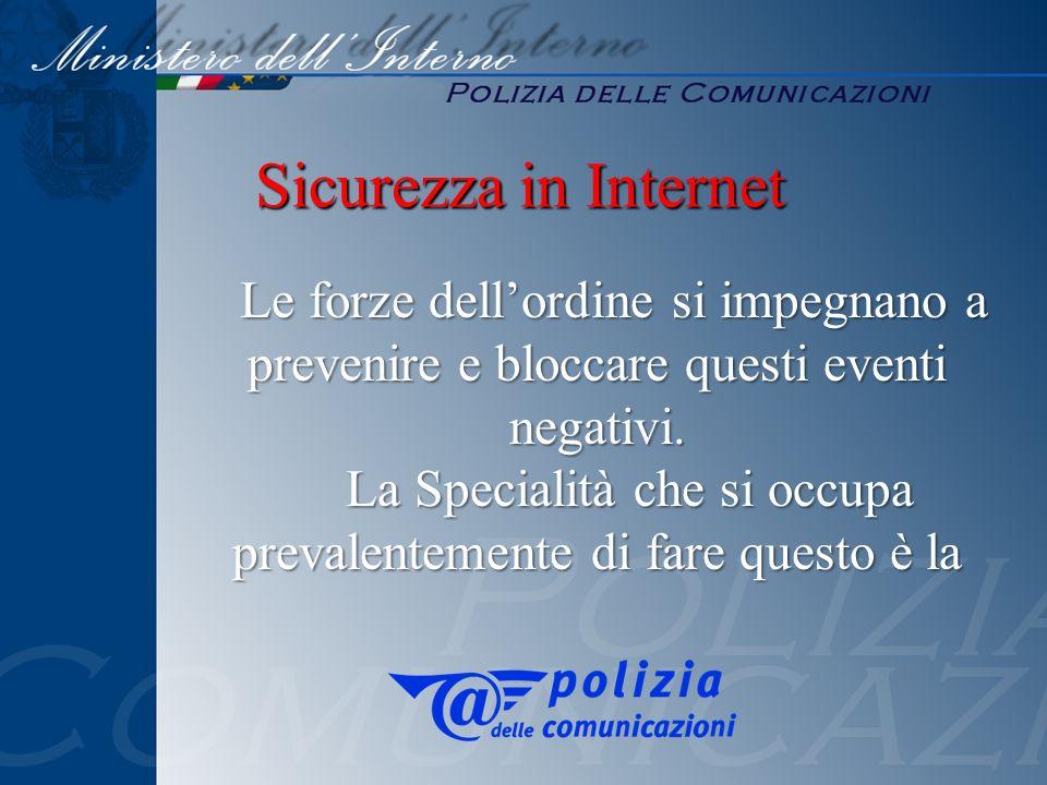 Sicurezza in Internet Le forze dellordine si impegnano a Le forze dellordine si impegnano a prevenire e bloccare questi eventi negativi. La Specialità