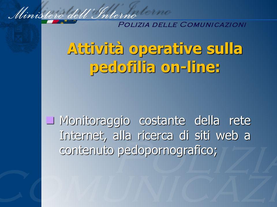 Monitoraggio costante della rete Internet, alla ricerca di siti web a contenuto pedopornografico; Monitoraggio costante della rete Internet, alla rice