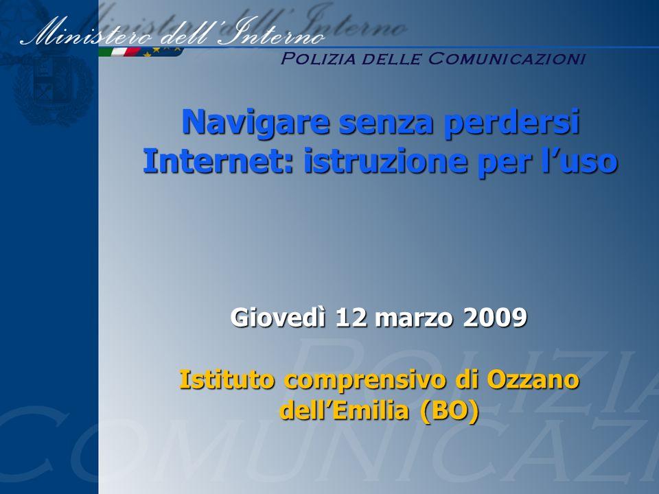 Navigare senza perdersi Internet: istruzione per luso Giovedì 12 marzo 2009 Istituto comprensivo di Ozzano dellEmilia (BO)