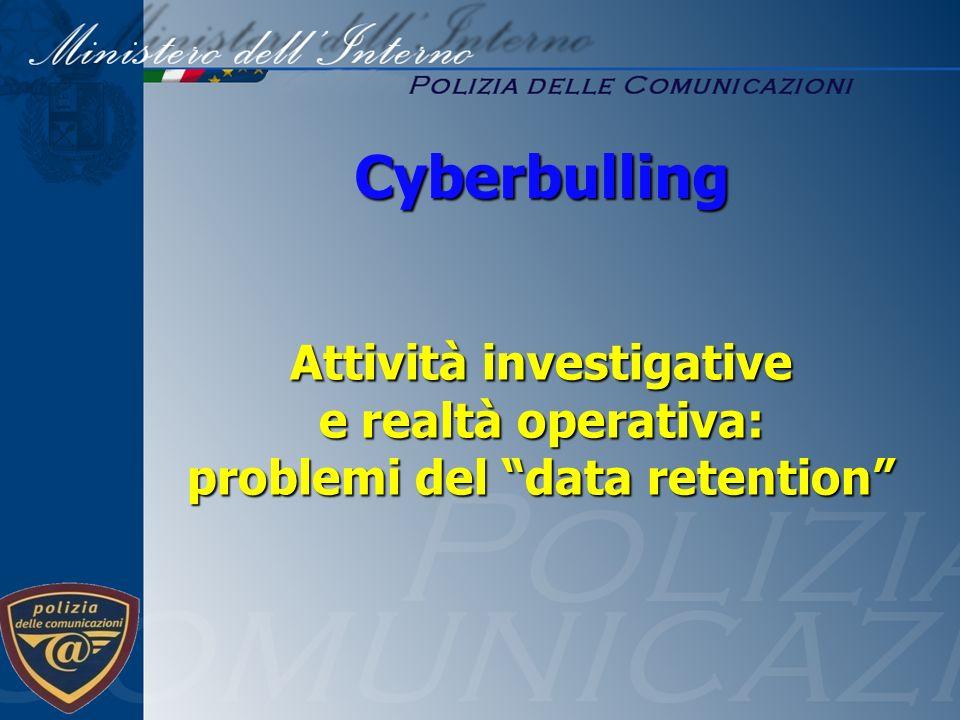 Attività investigative e realtà operativa: problemi del data retention Cyberbulling Cyberbulling