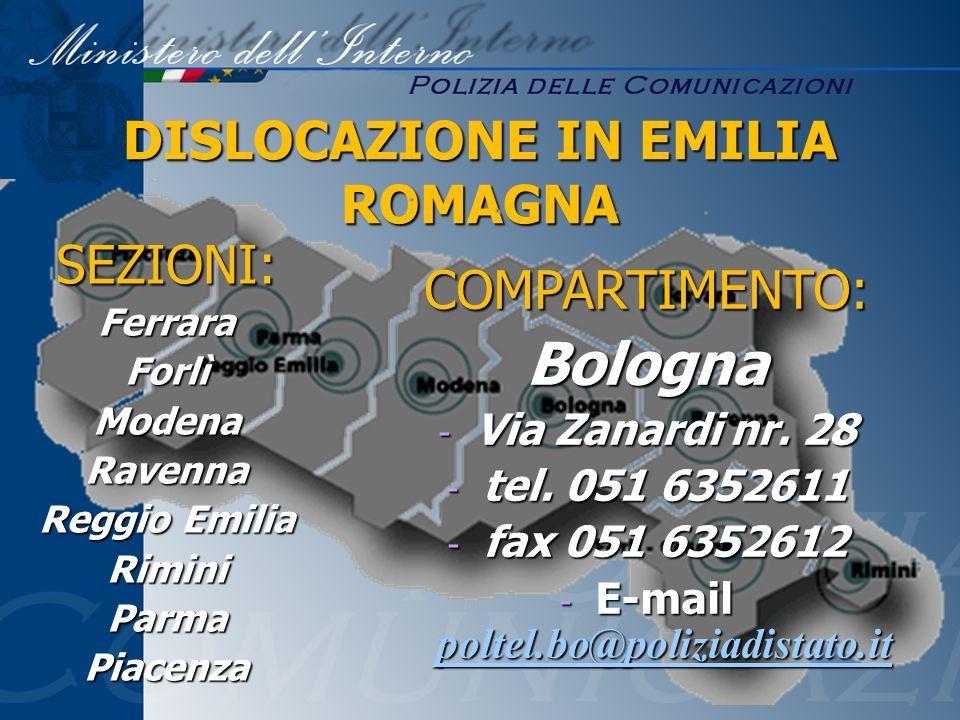 DISLOCAZIONE IN EMILIA ROMAGNA SEZIONI:FerraraForlìModenaRavenna Reggio Emilia RiminiParmaPiacenza COMPARTIMENTO:Bologna - Via Zanardi nr. 28 - tel. 0
