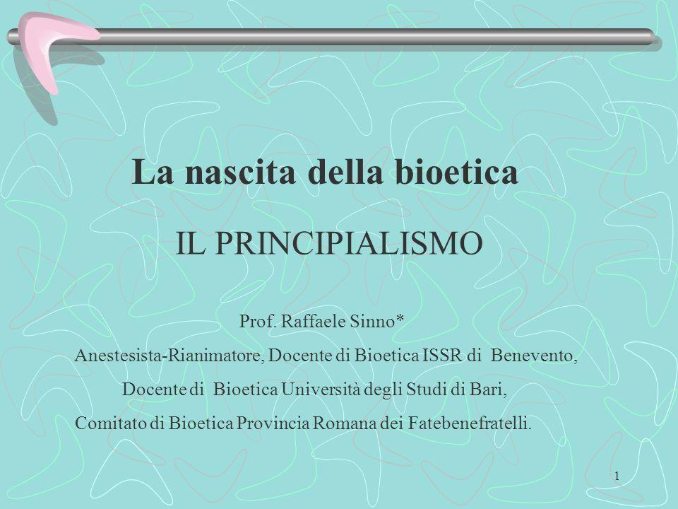 1 La nascita della bioetica Prof. Raffaele Sinno* Anestesista-Rianimatore, Docente di Bioetica ISSR di Benevento, Docente di Bioetica Università degli