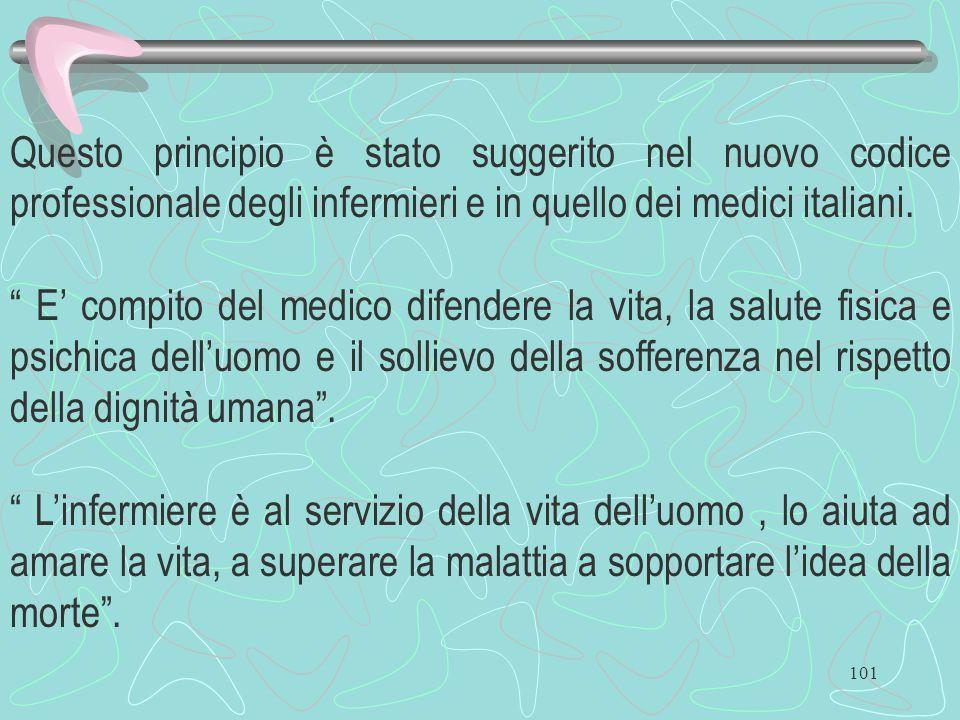 101 Questo principio è stato suggerito nel nuovo codice professionale degli infermieri e in quello dei medici italiani. E compito del medico difendere