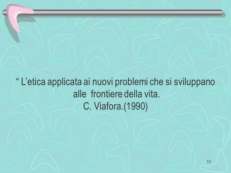 53 Letica applicata ai nuovi problemi che si sviluppano alle frontiere della vita. C. Viafora.(1990)