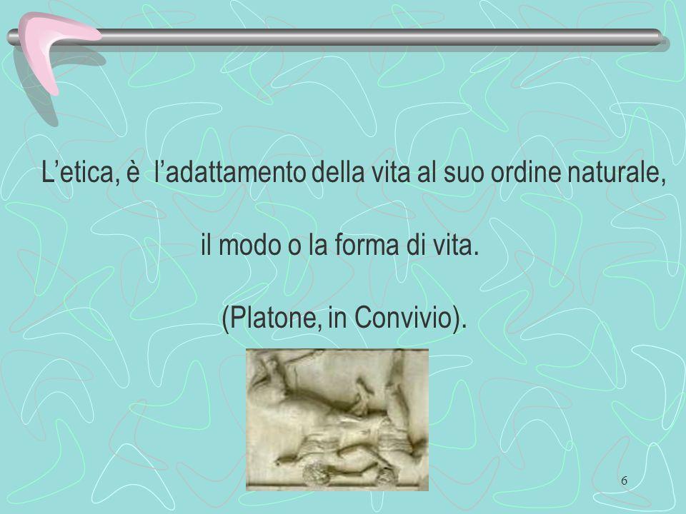 6 Letica, è ladattamento della vita al suo ordine naturale, il modo o la forma di vita. (Platone, in Convivio).