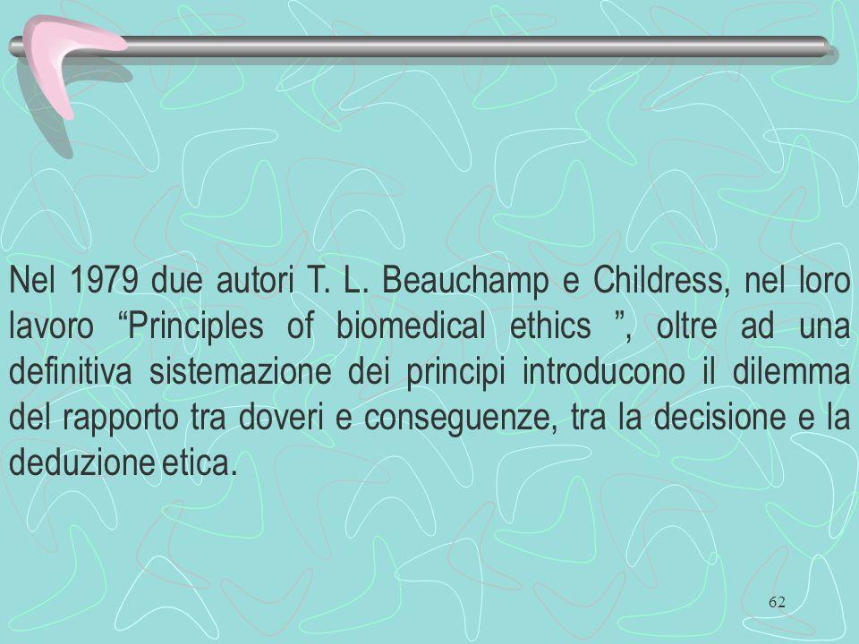 62 Nel 1979 due autori T. L. Beauchamp e Childress, nel loro lavoro Principles of biomedical ethics, oltre ad una definitiva sistemazione dei principi