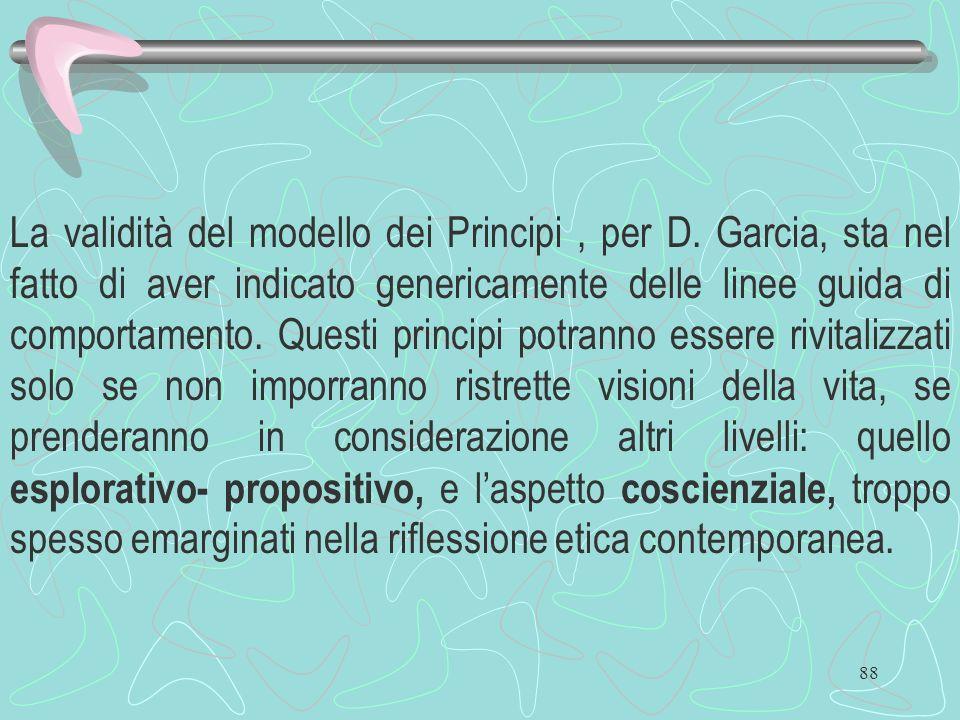 88 La validità del modello dei Principi, per D. Garcia, sta nel fatto di aver indicato genericamente delle linee guida di comportamento. Questi princi