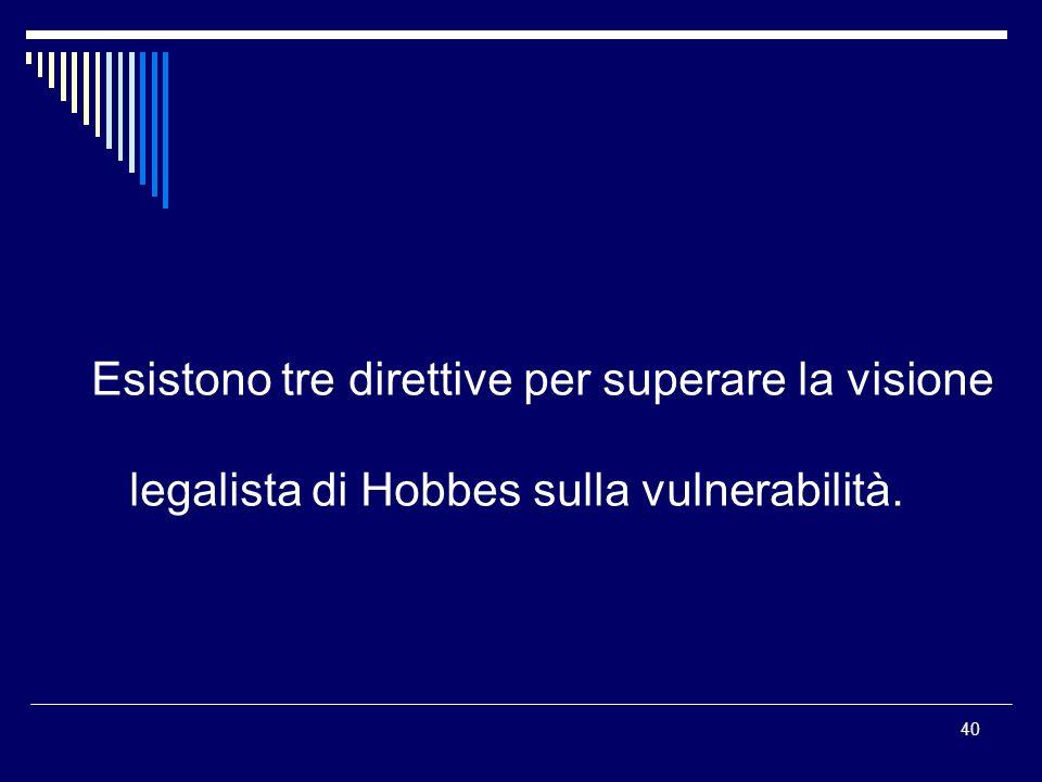 40 Esistono tre direttive per superare la visione legalista di Hobbes sulla vulnerabilità.