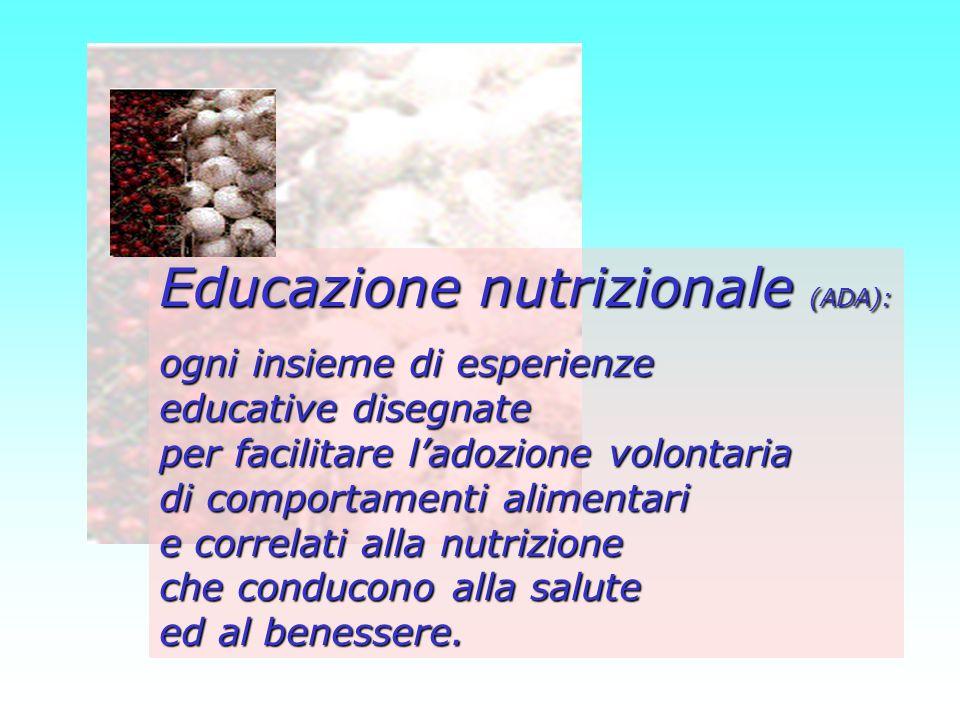 Educazione nutrizionale (ADA): ogni insieme di esperienze educative disegnate per facilitare ladozione volontaria di comportamenti alimentari e correl