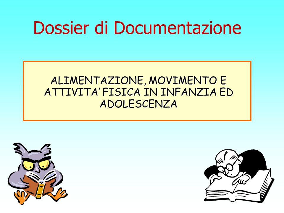 Dossier di Documentazione ALIMENTAZIONE, MOVIMENTO E ATTIVITA FISICA IN INFANZIA ED ADOLESCENZA