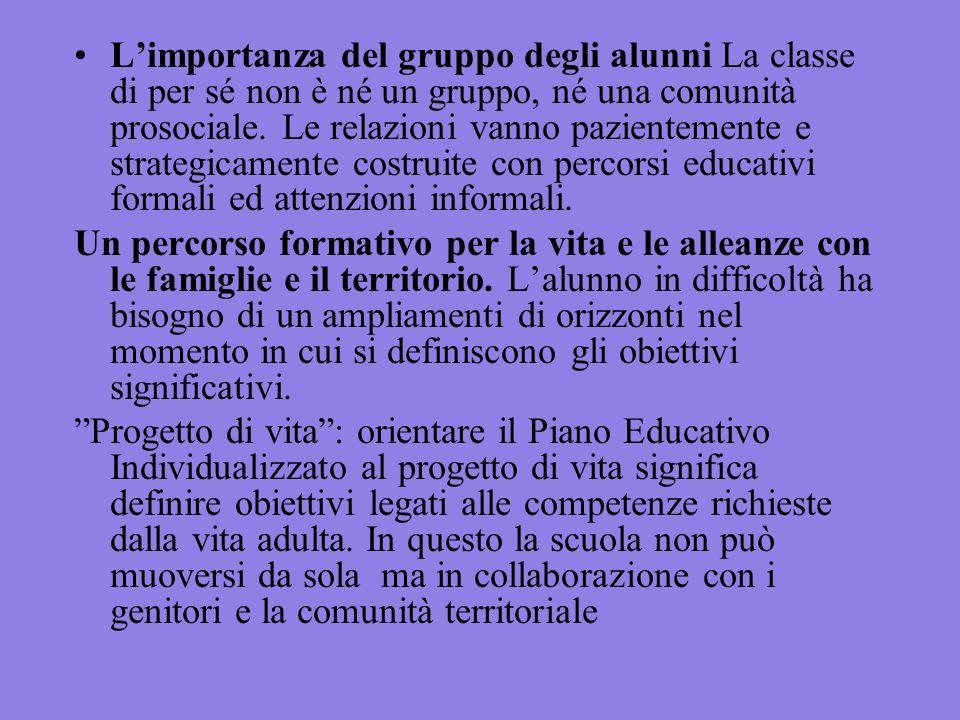 Limportanza del gruppo degli alunni La classe di per sé non è né un gruppo, né una comunità prosociale. Le relazioni vanno pazientemente e strategicam