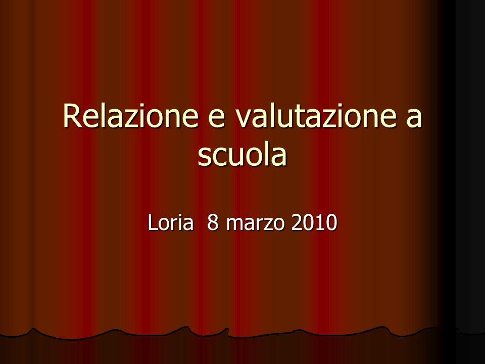 Relazione e valutazione a scuola Loria 8 marzo 2010