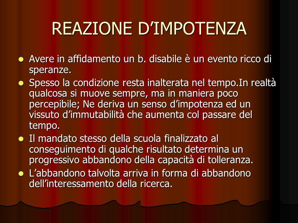 REAZIONE DIMPOTENZA Avere in affidamento un b. disabile è un evento ricco di speranze.