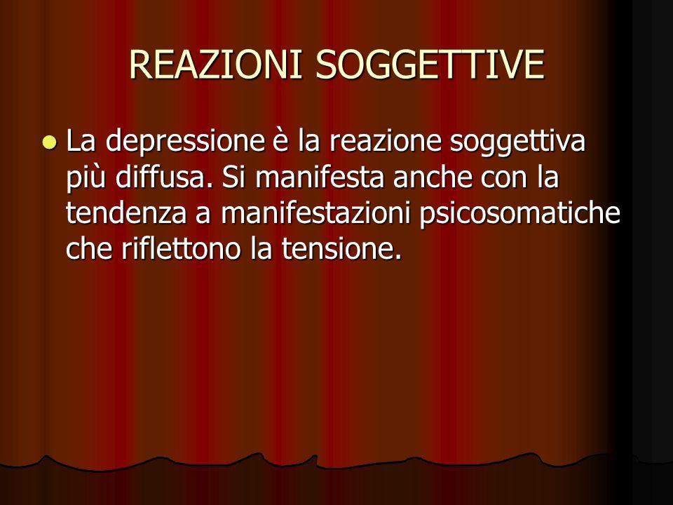 REAZIONI SOGGETTIVE La depressione è la reazione soggettiva più diffusa.