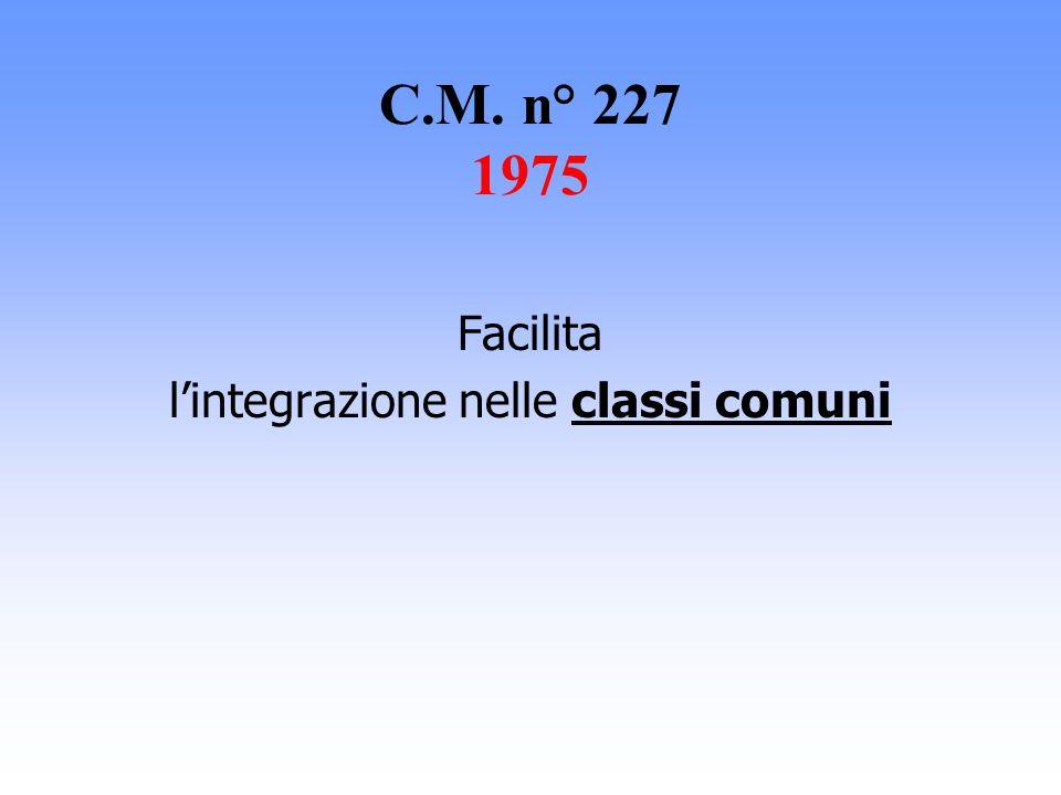 C.M. n° 227 1975 Facilita lintegrazione nelle classi comuni