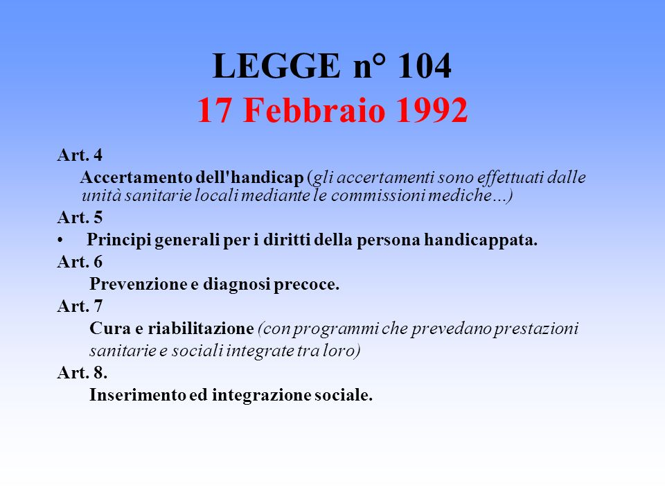 LEGGE n° 104 17 Febbraio 1992 Art. 4 Accertamento dell'handicap (gli accertamenti sono effettuati dalle unità sanitarie locali mediante le commissioni