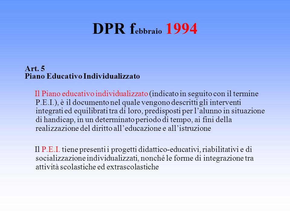 DPR f ebbraio 1994 Art. 5 Piano Educativo Individualizzato Il Piano educativo individualizzato (indicato in seguito con il termine P.E.I.), è il docum