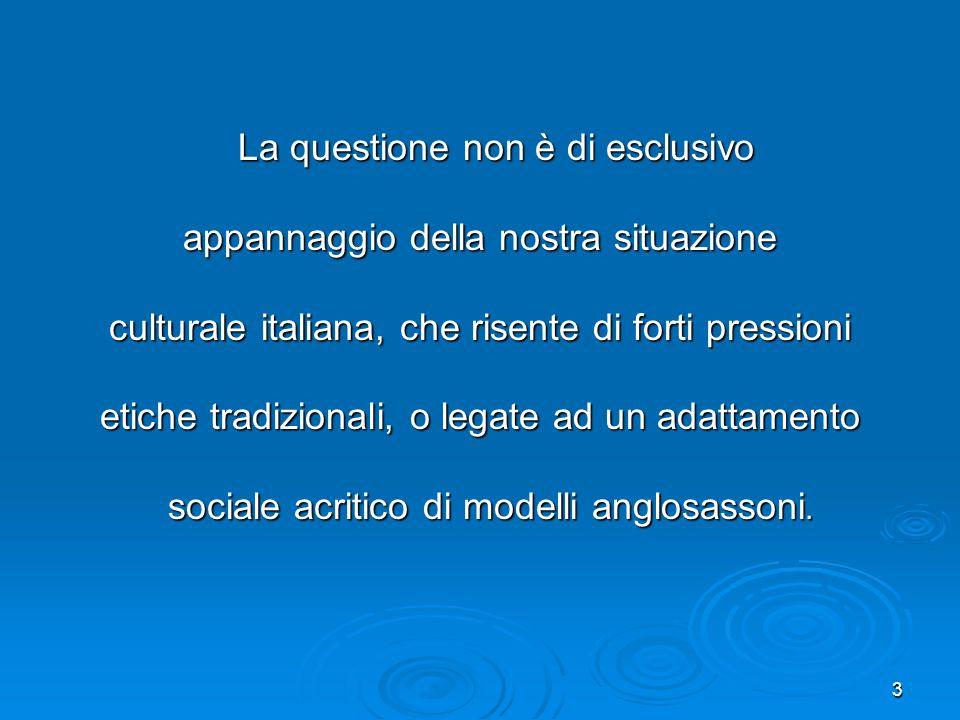 3 La questione non è di esclusivo La questione non è di esclusivo appannaggio della nostra situazione culturale italiana, che risente di forti pressio
