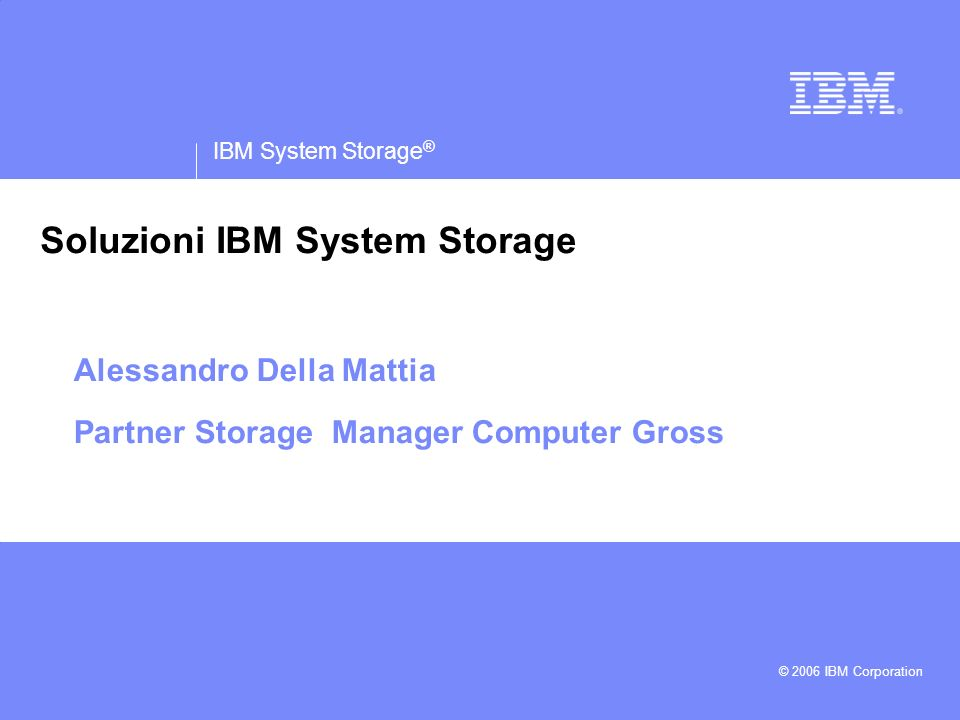 IBM System Storage Soluzioni IBM System Storage | From products to solutions approach © 2006 IBM Corporation 22 Soluzione ILM1: Application, DB & e-mail archive Tier 1 oro Tier 2 argento Tier 3 bronzo Database E-mail Application (SAP,...) Projected Storage Prices Sources: IBM estimate Tiered Storage Infrastructure
