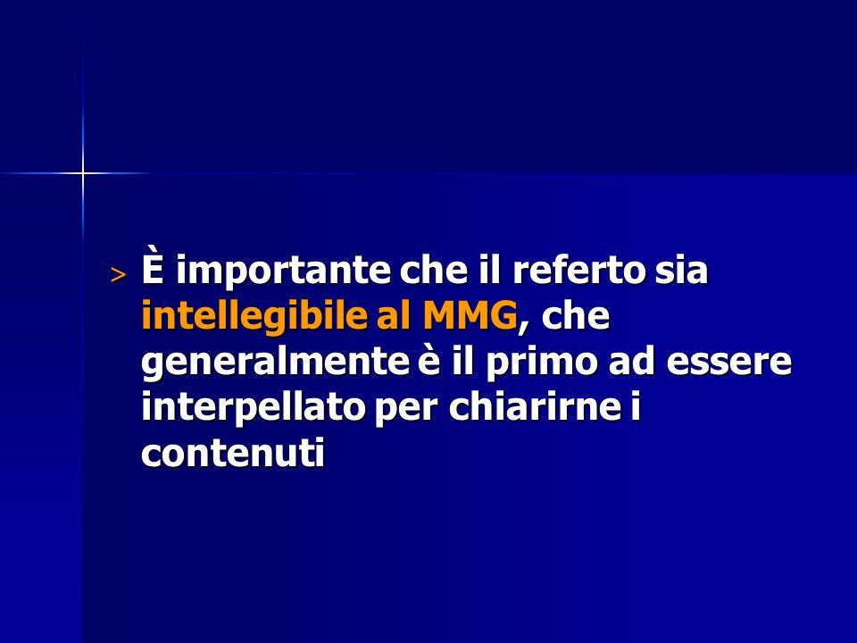 > È importante che il referto sia intellegibile al MMG, che generalmente è il primo ad essere interpellato per chiarirne i contenuti