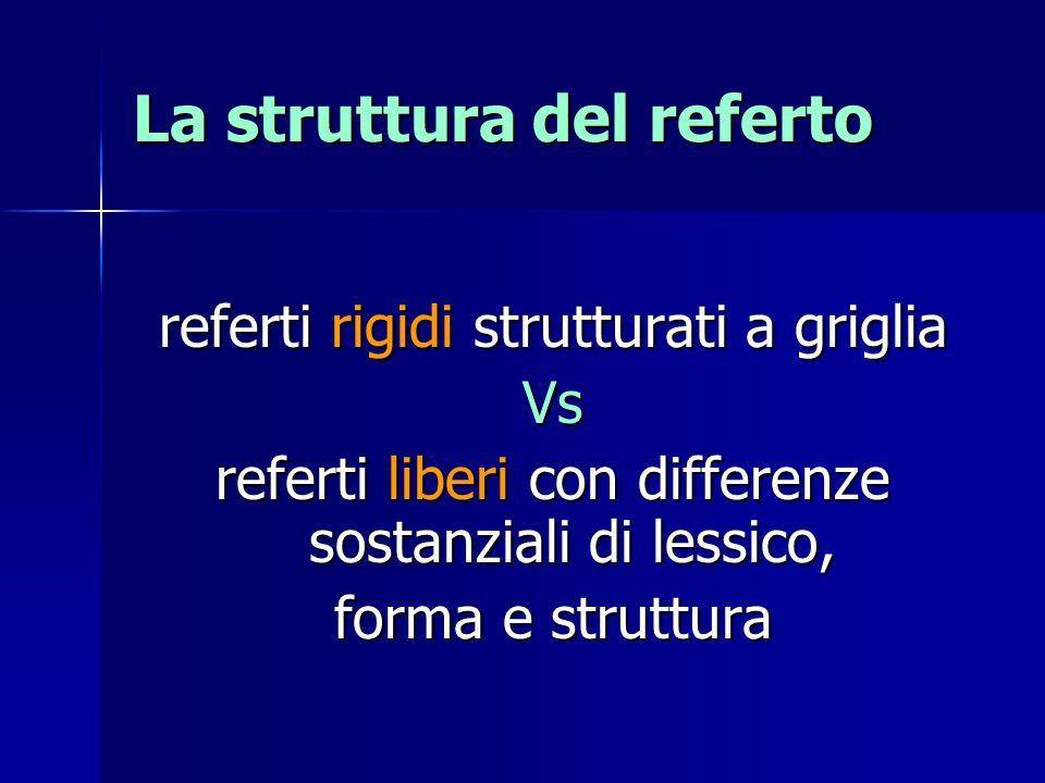 La struttura del referto referti rigidi strutturati a griglia Vs referti liberi con differenze sostanziali di lessico, forma e struttura