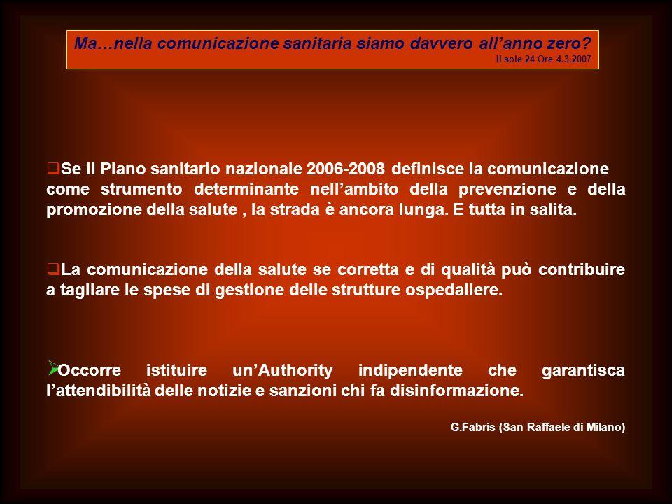 Ma…nella comunicazione sanitaria siamo davvero allanno zero? Il sole 24 Ore 4.3.2007 Se il Piano sanitario nazionale 2006-2008 definisce la comunicazi