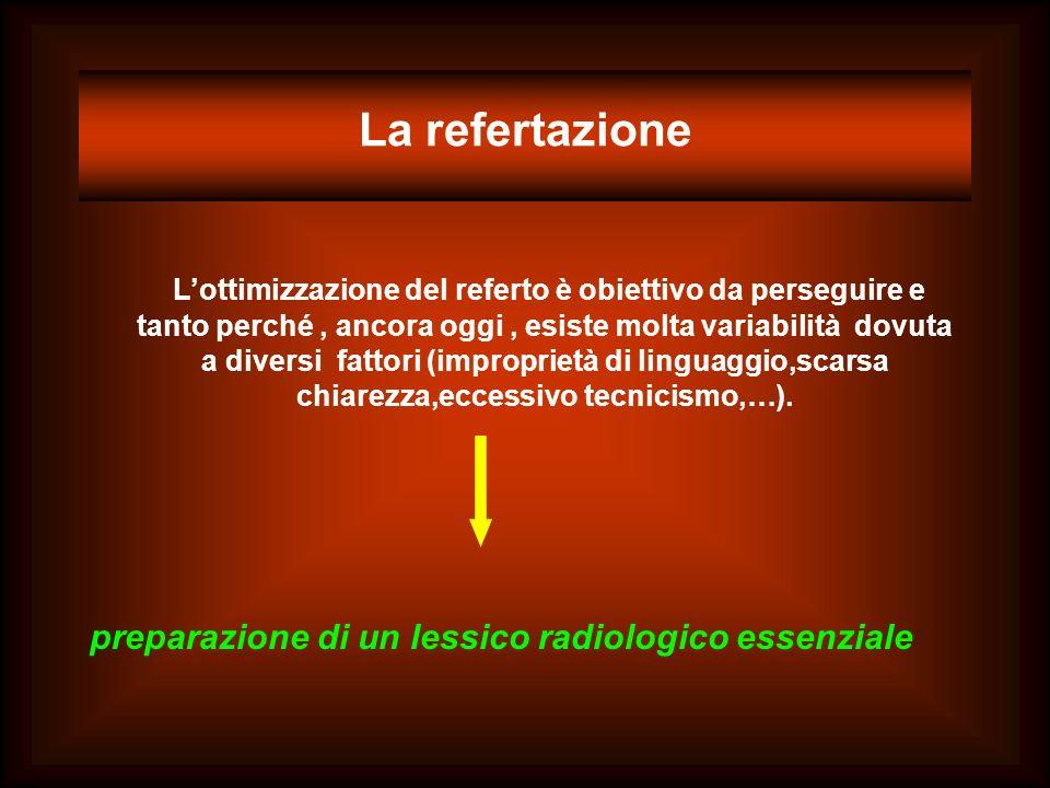La refertazione Lottimizzazione del referto è obiettivo da perseguire e tanto perché, ancora oggi, esiste molta variabilità dovuta a diversi fattori (