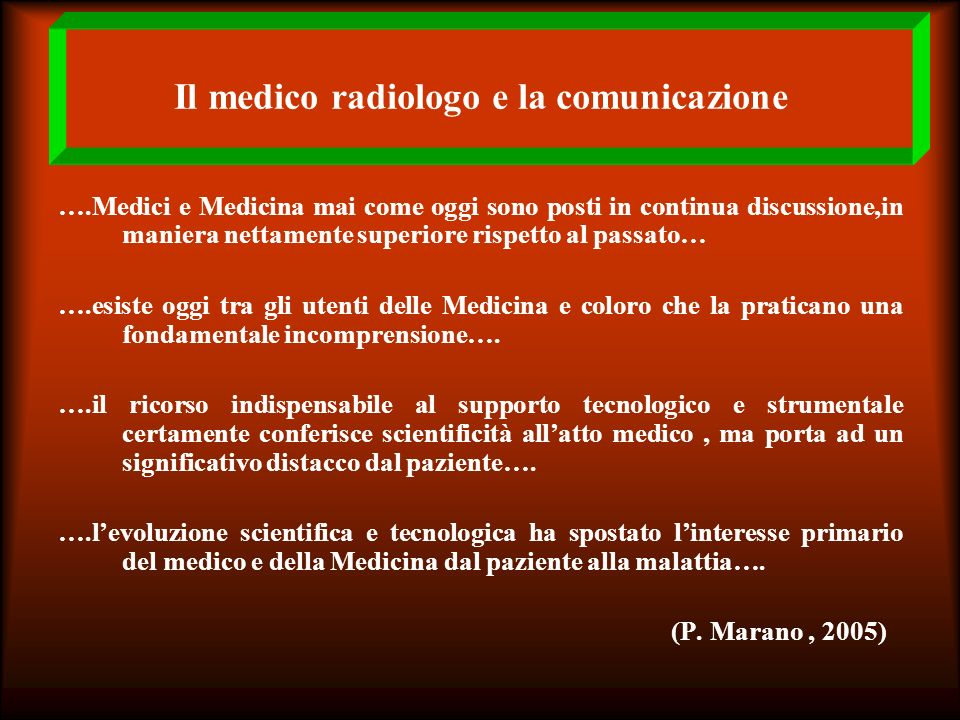 Il medico radiologo e la comunicazione ….Medici e Medicina mai come oggi sono posti in continua discussione,in maniera nettamente superiore rispetto a