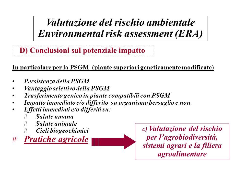 D) Conclusioni sul potenziale impatto In particolare per la PSGM (piante superiori geneticamente modificate) Persistenza della PSGM Vantaggio selettiv