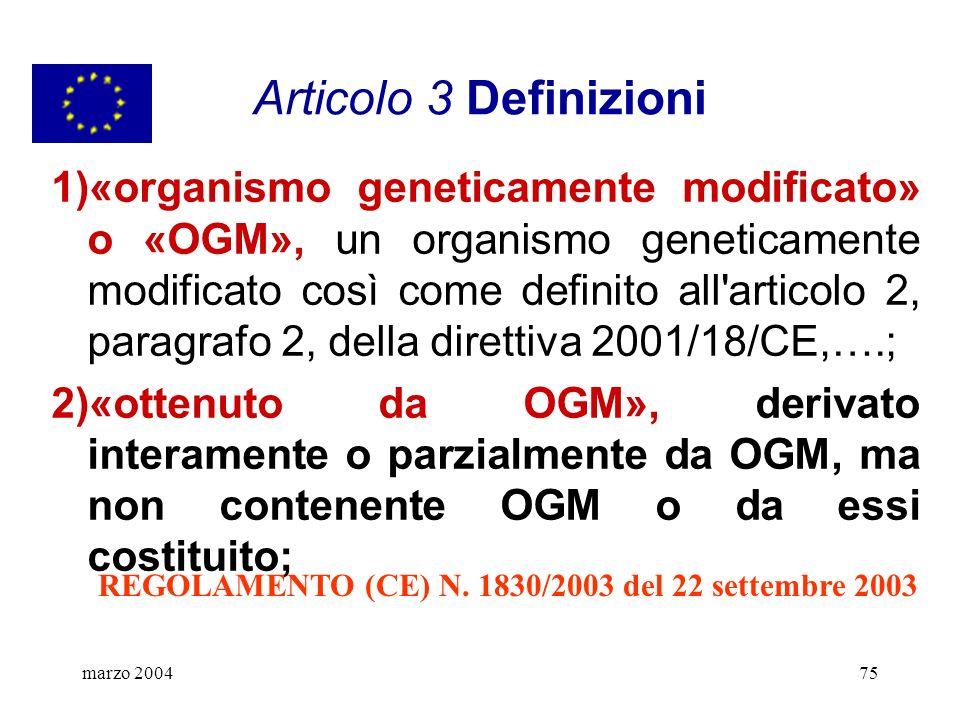 marzo 200475 Articolo 3 Definizioni 1)«organismo geneticamente modificato» o «OGM», un organismo geneticamente modificato così come definito all'artic