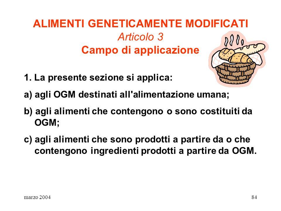 marzo 200484 ALIMENTI GENETICAMENTE MODIFICATI Articolo 3 Campo di applicazione 1. La presente sezione si applica: a) agli OGM destinati all'alimentaz