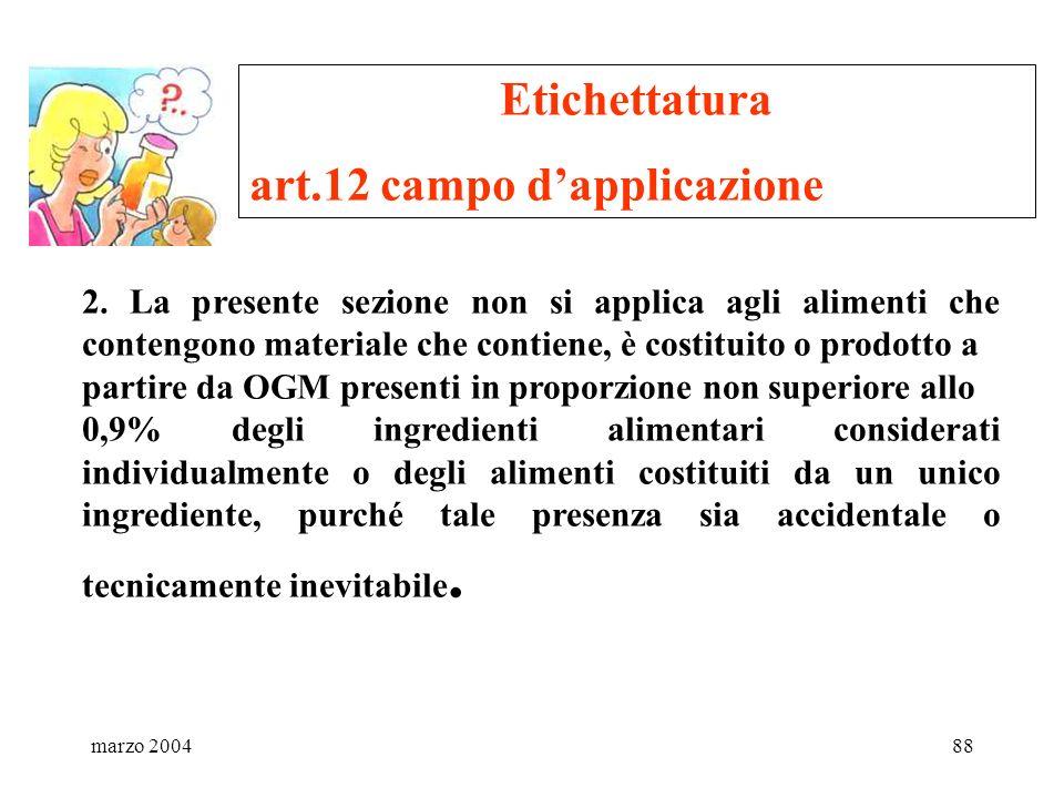 marzo 200488 Etichettatura art.12 campo dapplicazione 2. La presente sezione non si applica agli alimenti che contengono materiale che contiene, è cos