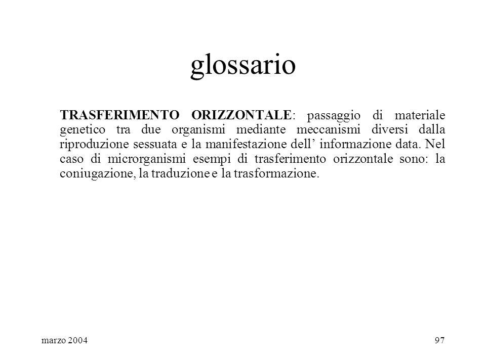 marzo 200497 glossario TRASFERIMENTO ORIZZONTALE: passaggio di materiale genetico tra due organismi mediante meccanismi diversi dalla riproduzione ses