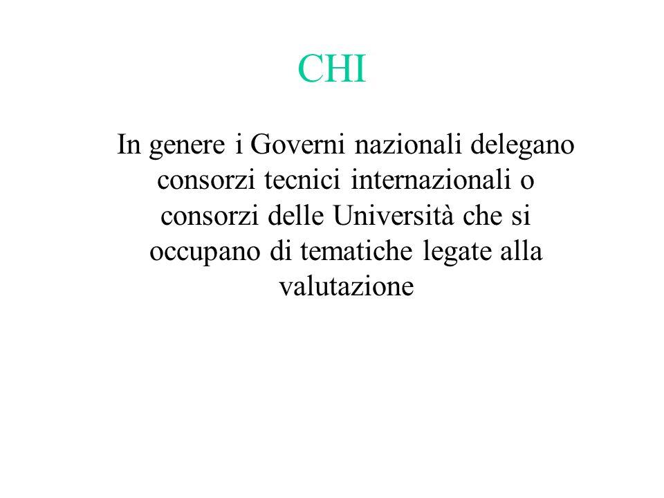 CHI In genere i Governi nazionali delegano consorzi tecnici internazionali o consorzi delle Università che si occupano di tematiche legate alla valutazione