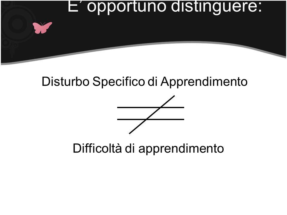 Disturbo Specifico di Apprendimento Difficoltà di apprendimento E opportuno distinguere: