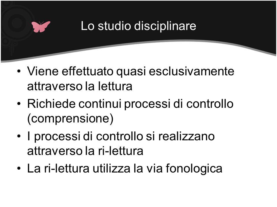Lo studio disciplinare Viene effettuato quasi esclusivamente attraverso la lettura Richiede continui processi di controllo (comprensione) I processi d