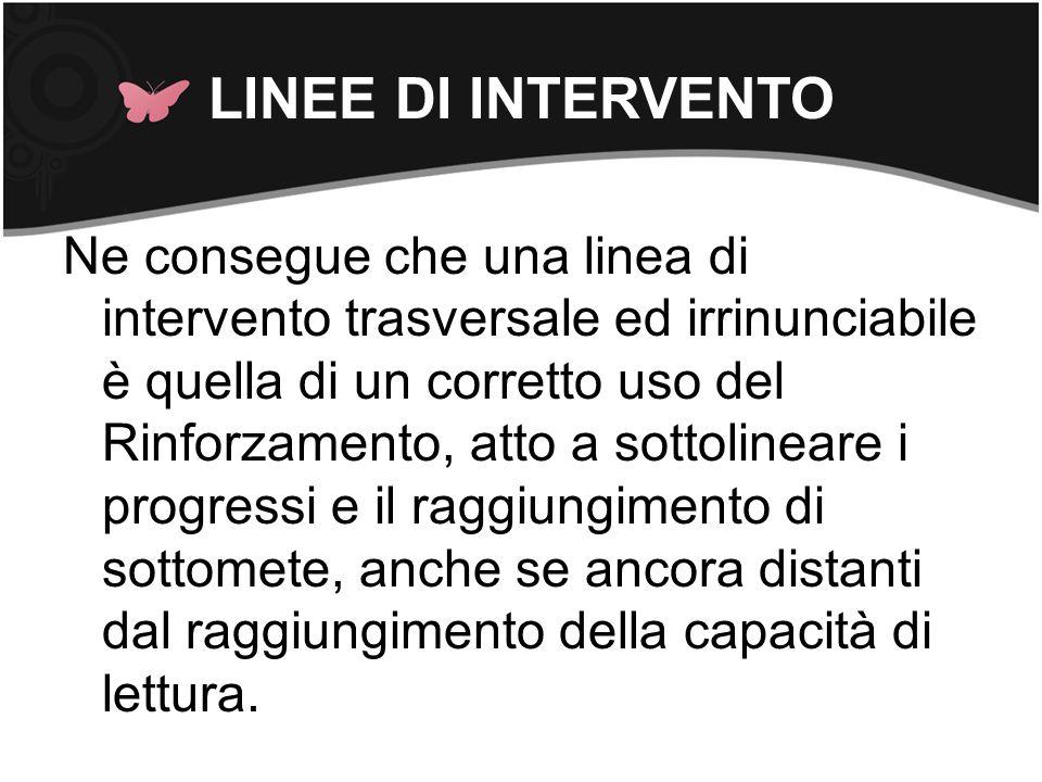 LINEE DI INTERVENTO Ne consegue che una linea di intervento trasversale ed irrinunciabile è quella di un corretto uso del Rinforzamento, atto a sottol