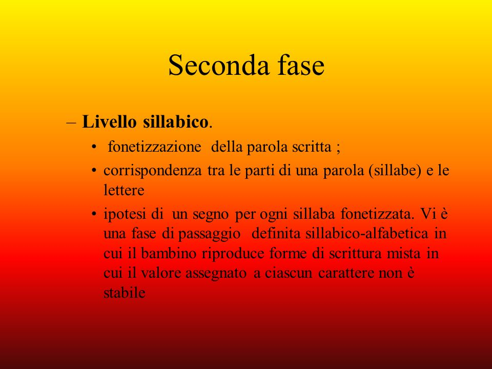 Seconda fase –Livello sillabico. fonetizzazione della parola scritta ; corrispondenza tra le parti di una parola (sillabe) e le lettere ipotesi di un
