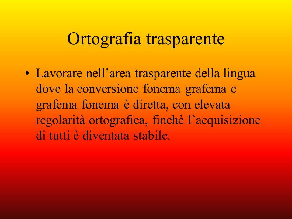 Ortografia trasparente Lavorare nellarea trasparente della lingua dove la conversione fonema grafema e grafema fonema è diretta, con elevata regolarit