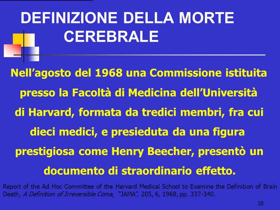 10 DEFINIZIONE DELLA MORTE CEREBRALE Report of the Ad Hoc Committee of the Harvard Medical School to Examine the Definition of Brain Death, A Definiti