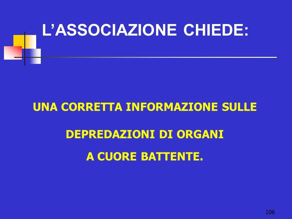106 LASSOCIAZIONE CHIEDE: UNA CORRETTA INFORMAZIONE SULLE DEPREDAZIONI DI ORGANI A CUORE BATTENTE.